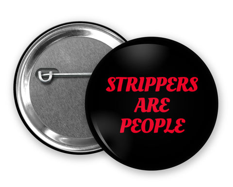 STRIPPERS ARE PEOPLE - Badge Pinback Button