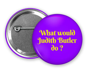WHAT WOULD JUDITH BUTLER DO? - Badge Pinback Button