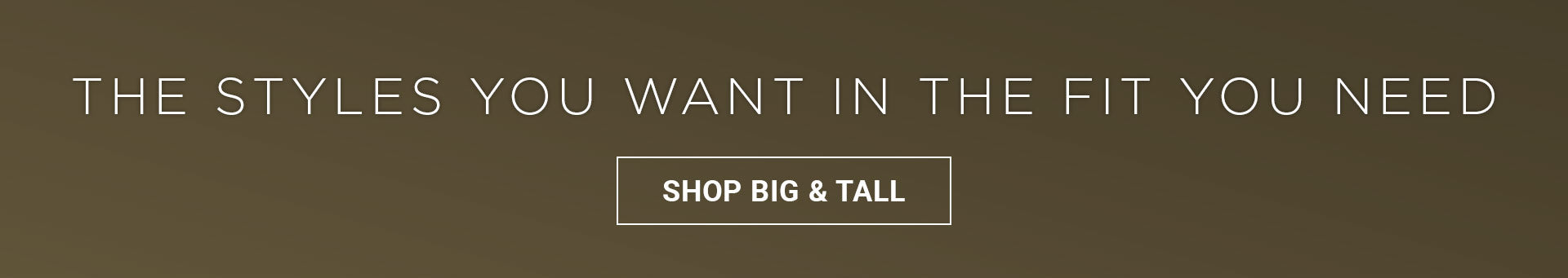 THE STYLES YOU WANT IN THE FIT YOU NEED - BIG & TALL - Shop Now