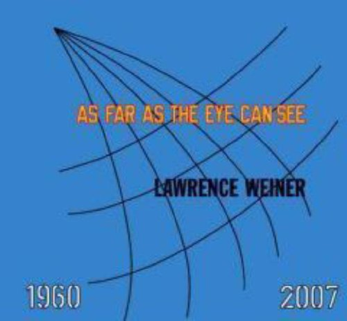 Lawrence Weiner: AS FAR AS THE EYE CAN SEE 1960-2007 (Whitney Museum of American Art) - Vancelette Global Art Acquisitions