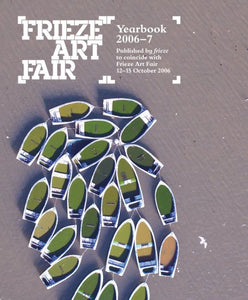 Frieze Art Fair Yearbook 2006-7 - Vancelette Global Art Acquisitions