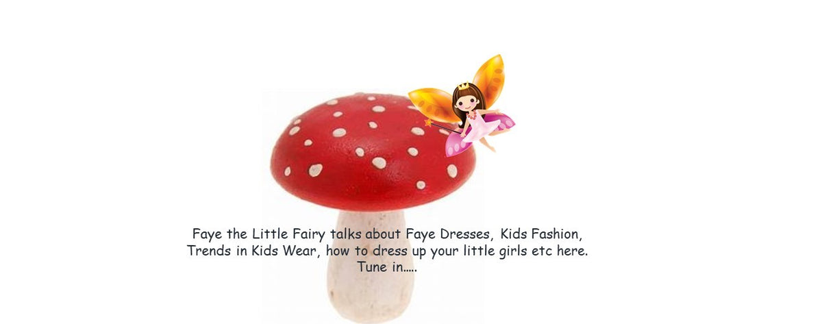 Blog from Faye_Faye the little fairy writes from top of a toad stool about kids dresses & fashion