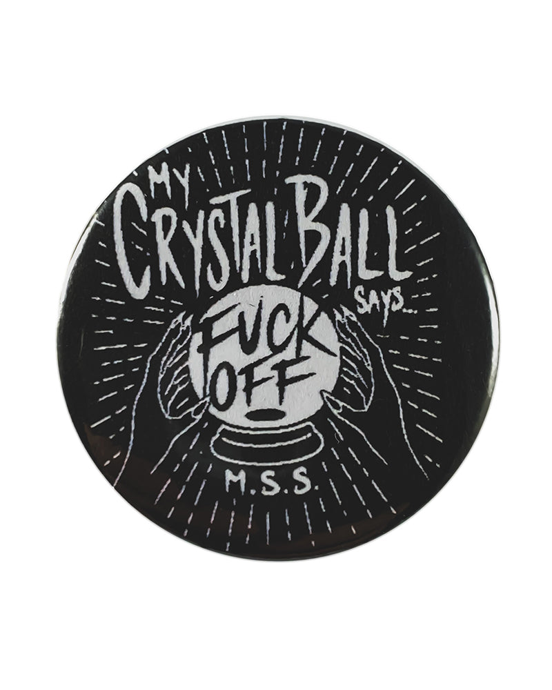 """My Crystal Ball Says F*ck Off"" Button"