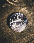 """Go Smudge Yourself"" Button"