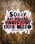 """Sorry My Music Makes Your Ears Bleed"" Sticker"