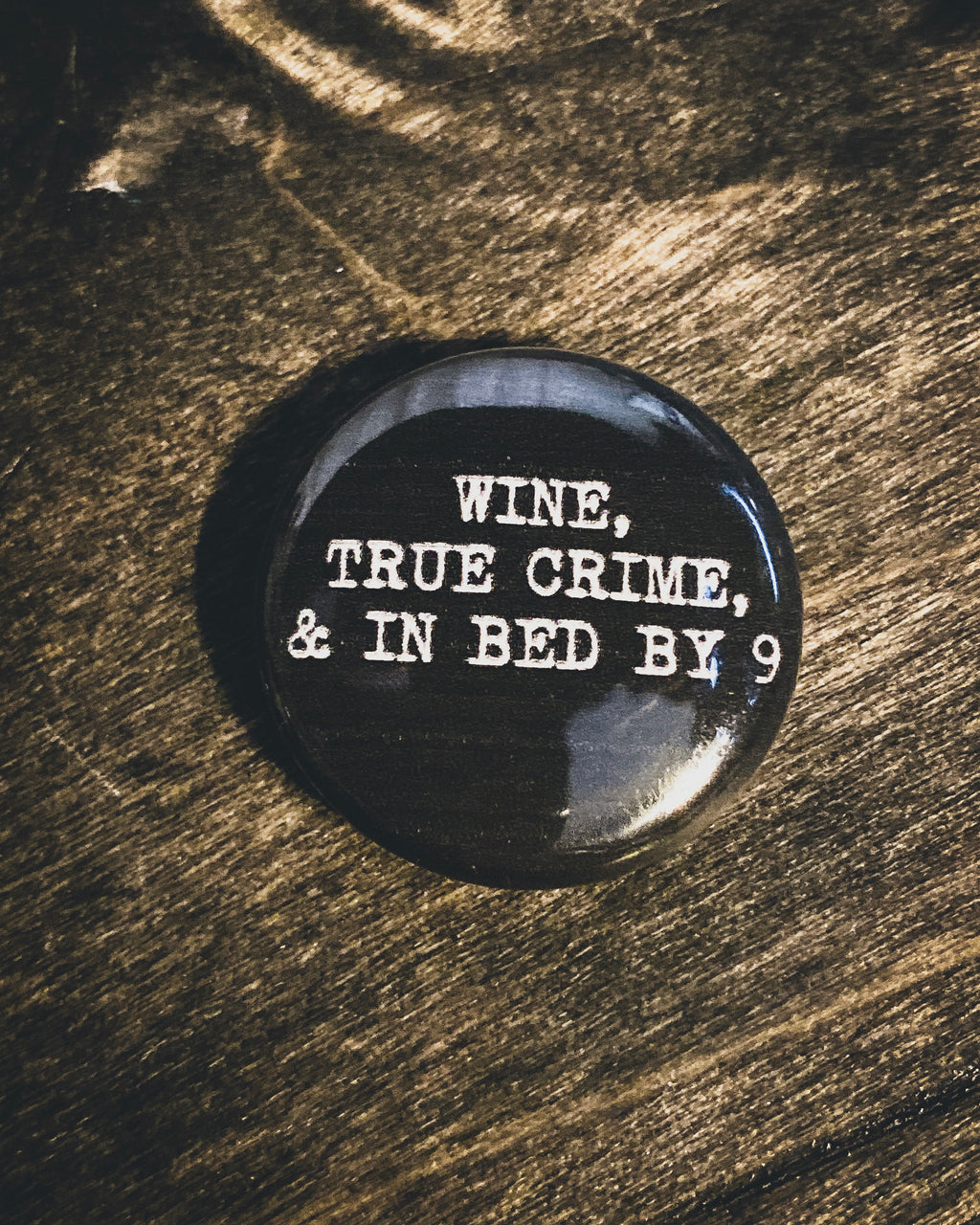 """Wine, True Crime, & In Bed By 9"" Button"