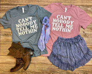 Can't Nobody Tell Me Nothin' Adult Tee