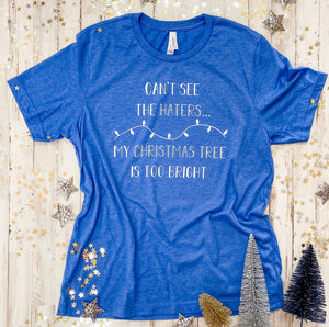 Can't See The Haters My Christmas Tree Is Too Bright (Heather Royal) Tee