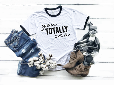 You Totally Can Ringer Tee