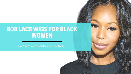 Bob Lace Wig For Black Women - What To Look For