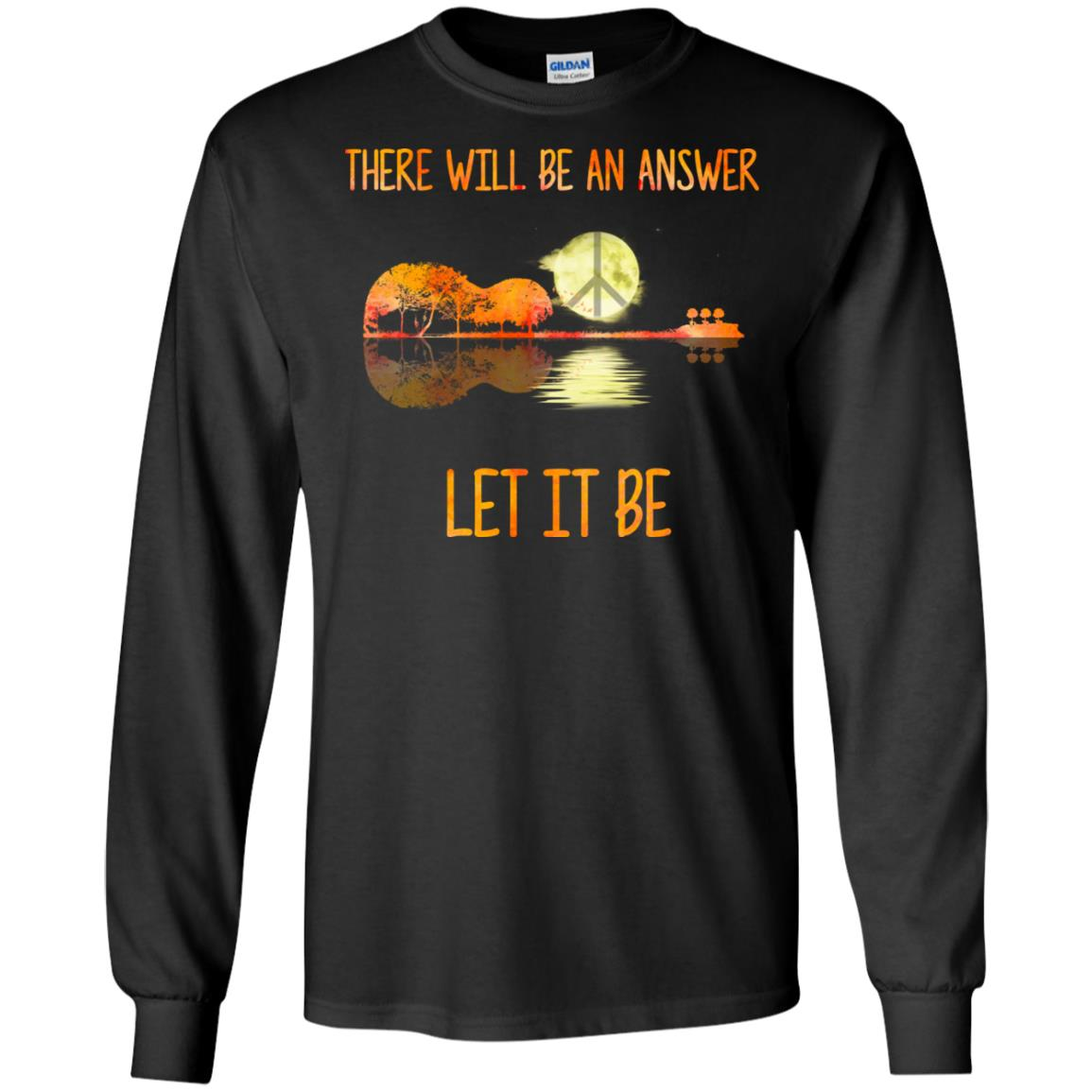 76b4caf84 Guitar there will be an answer let it be t-shirt, hoodie, long ...