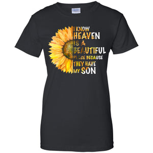 Sunflower I know heaven is a beautiful place because they've my son