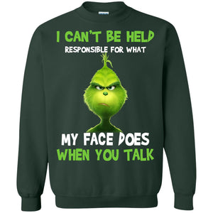 Grinch I can't be held responsible for what my face does when you talk