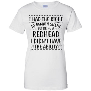 I had the right to remain silent but I being a redhead