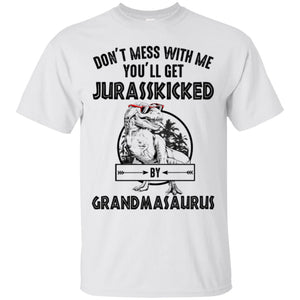 Don't mess with me you will get Jurasskicked by Grandmasaurus