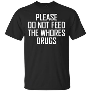 Please do not feed the whores drugs