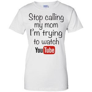 Stop calling my Mom i'm trying to watch Youtube - Dovetees.com