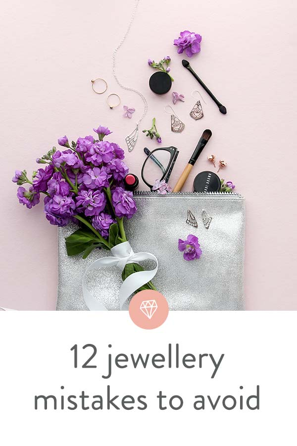 12 jewellery mistakes you're probably making and how to avoid them: tips from a jewellery professional.