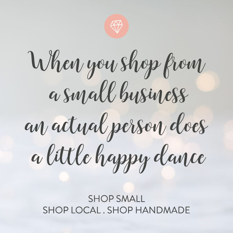 When you shop from a small business an actual person does a little happy dance: shop small, local and handmade at Christmas and all year around.