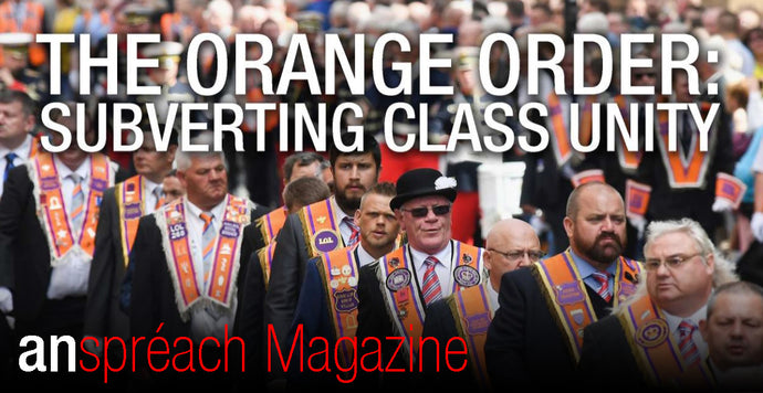 The Orange Order: Subverting Class Unity [From An Spréach Issue 2]