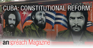 Greetings From Cuba: Discussing Constitutional Reforms [from An Spréach Issue 2]