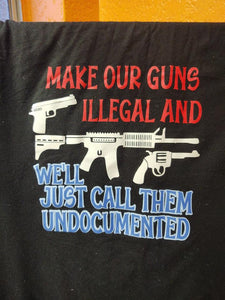 Make our guns illegal... Undocumented