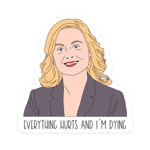 Parks & Rec Everything Hurts and I'm Dying, Choose Sticker or Magnet