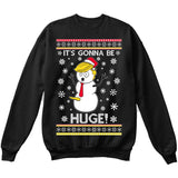 It's Gonna Be Huge | Donald Trump Funny Snowman | Ugly Christmas Sweater [Unisex Crewneck Sweatshirt]-Crewneck Sweater (Unisex)-Black-Small-Over The Boardwalk Shirts
