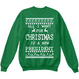 All I Want For Christmas Is A New President | Trump | Ugly Christmas Sweater [Unisex Crewneck Sweatshirt]-Crewneck Sweater (Unisex)-Green-Small-Over The Boardwalk Shirts
