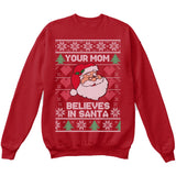 Your Mom Believes in Santa | Funny Santa Claus | Ugly Christmas Sweater [Unisex Crewneck Sweatshirt]-Crewneck Sweater (Unisex)-Red-Small-Over The Boardwalk Shirts
