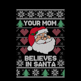 Your Mom Believes in Santa | Funny Santa Claus | Ugly Christmas Sweater [Unisex Crewneck Sweatshirt]-Over The Boardwalk Shirts