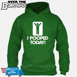 I Pooped Today! [Hoodie] Hoodie / Kelly Green / Small - Over The Boardwalk Shirts