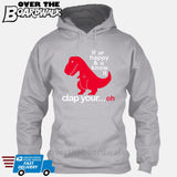 If ur happy and u know it clap your OH (Tiny Arms T-Rex Short-Arms) [Hoodie] Hoodie / Heather Grey / Small - Over The Boardwalk Shirts