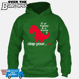 If ur happy and u know it clap your OH (Tiny Arms T-Rex Short-Arms) [Hoodie] Hoodie / Kelly Green / Small - Over The Boardwalk Shirts
