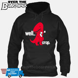 Well Crap (Tiny Arms T-Rex Short-Arms) [Hoodie] Hoodie / Black / Small - Over The Boardwalk Shirts