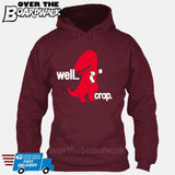 Well Crap (Tiny Arms T-Rex Short-Arms) [Hoodie] Hoodie / Maroon / Small - Over The Boardwalk Shirts