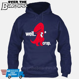 Well Crap (Tiny Arms T-Rex Short-Arms) [Hoodie] Hoodie / Navy / Small - Over The Boardwalk Shirts