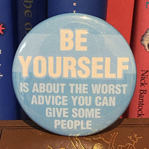 Be yourself is about the worst advice you can give some people