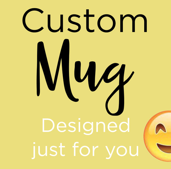 Custom MUG designed just for you