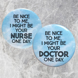 Be NICE TO ME I might be your NURSE/DOCTOR one day