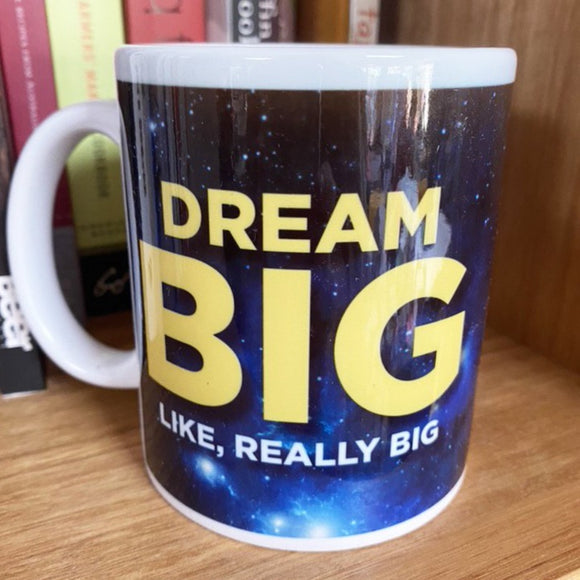 Dream BIG like, REALLY BIG