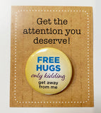 FREE HUGS only kidding GET AWAY FROM ME