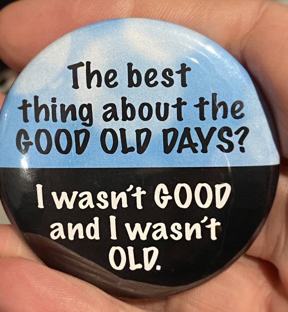 The best thing about the GOOD OLD DAYS