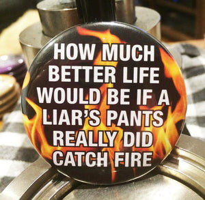 How much better life would be / PANTS ON FIRE