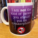 I'm not the kind of person you put on SPEAKERPHONE