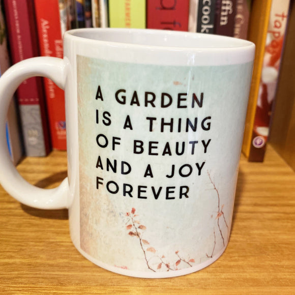 A GARDEN is a thing of beauty and a JOY forever