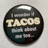 I wonder if TACOS think about me too
