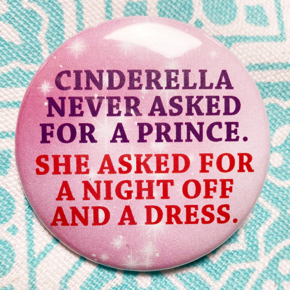 Cinderella didn't ask for a PRINCE