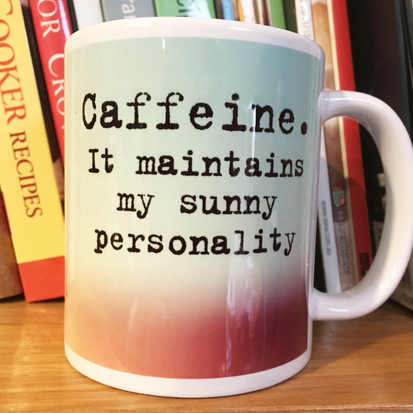 Caffeine. It maintains my SUNNY PERSONALITY