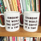 Ignoring/Changing the world one COFFEE at a time